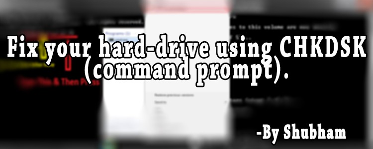 Fix Your Hard-Drive Using CHKDSK (Command Prompt).