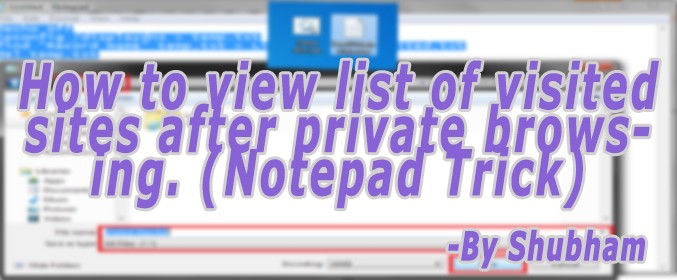 How To View List of Visited Sites After Private Browsing. (Notepad Trick)