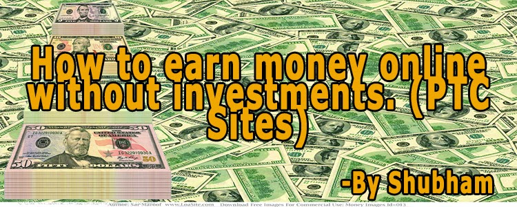 How To Earn Money Online Without Investments. (PTC Sites)
