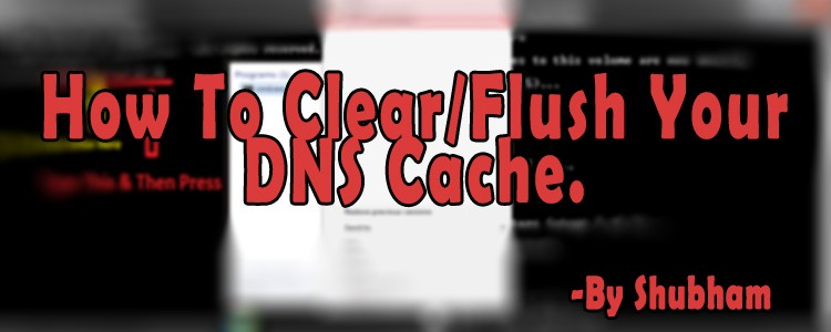Quick Guide – How To Clear/Flush Your DNS Cache