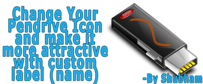 Change Your Pendrive Icon & Make It More Attractive With Custom Label (Name)!