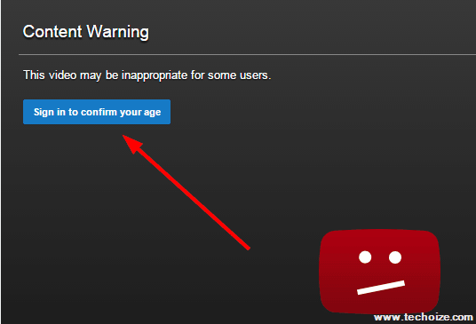 Watch Age Restricted YouTube Videos Without Signing in By Techoize