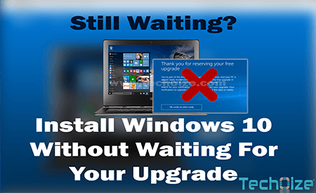 Upgrade To Windows 10 Without Waiting- By Techoize